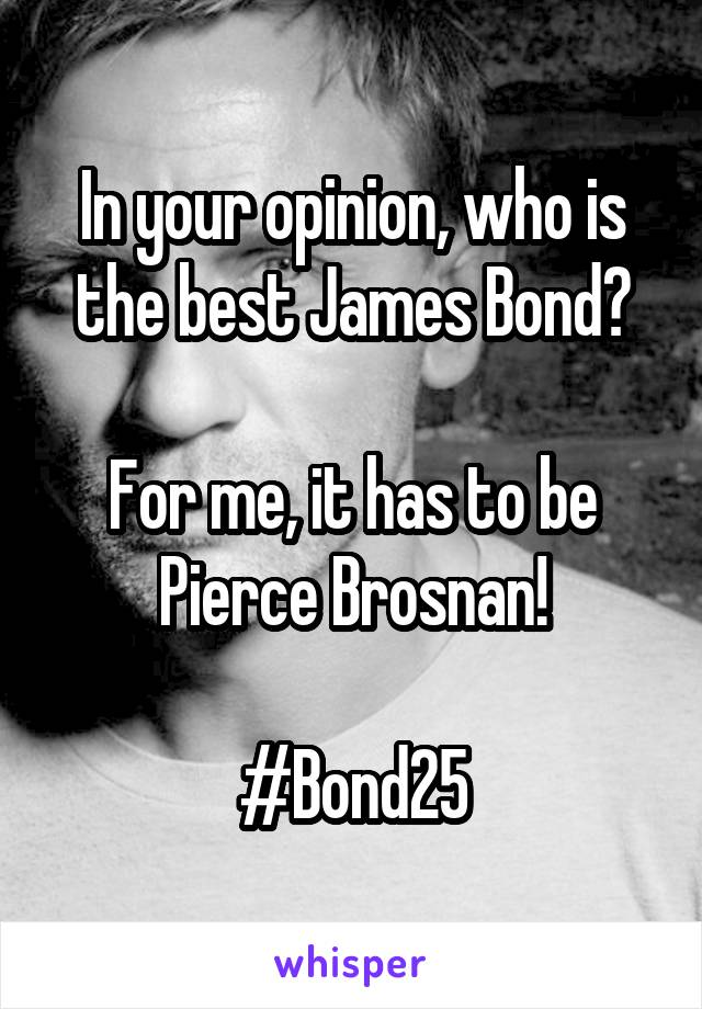 In your opinion, who is the best James Bond?  For me, it has to be Pierce Brosnan!  #Bond25