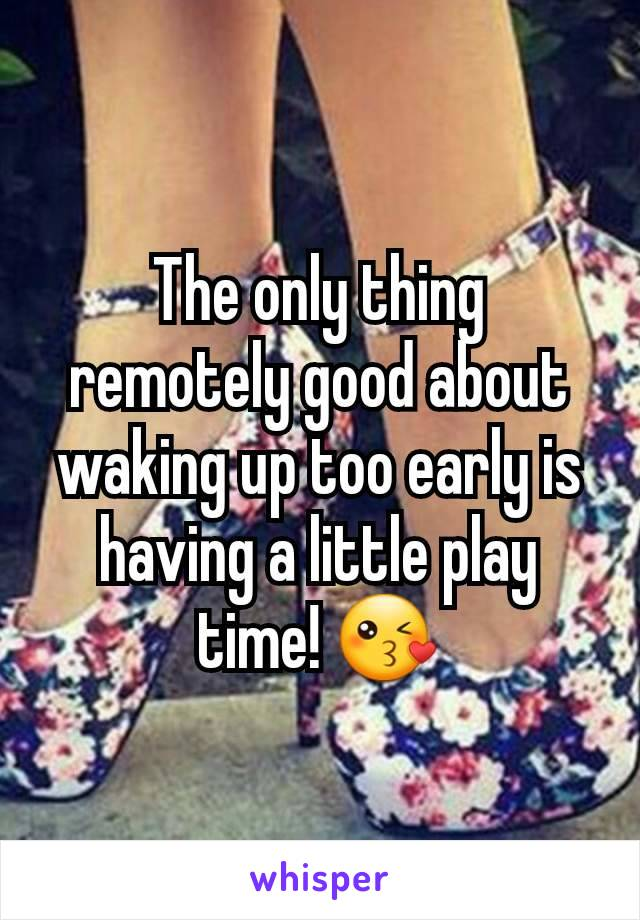 The only thing remotely good about waking up too early is having a little play time! 😘