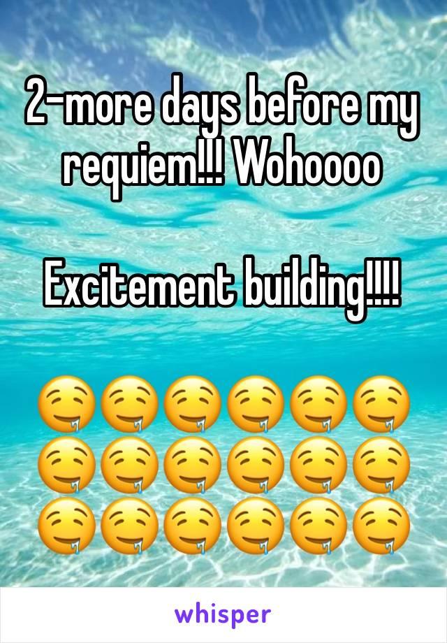 2-more days before my requiem!!! Wohoooo  Excitement building!!!!  🤤🤤🤤🤤🤤🤤🤤🤤🤤🤤🤤🤤🤤🤤🤤🤤🤤🤤