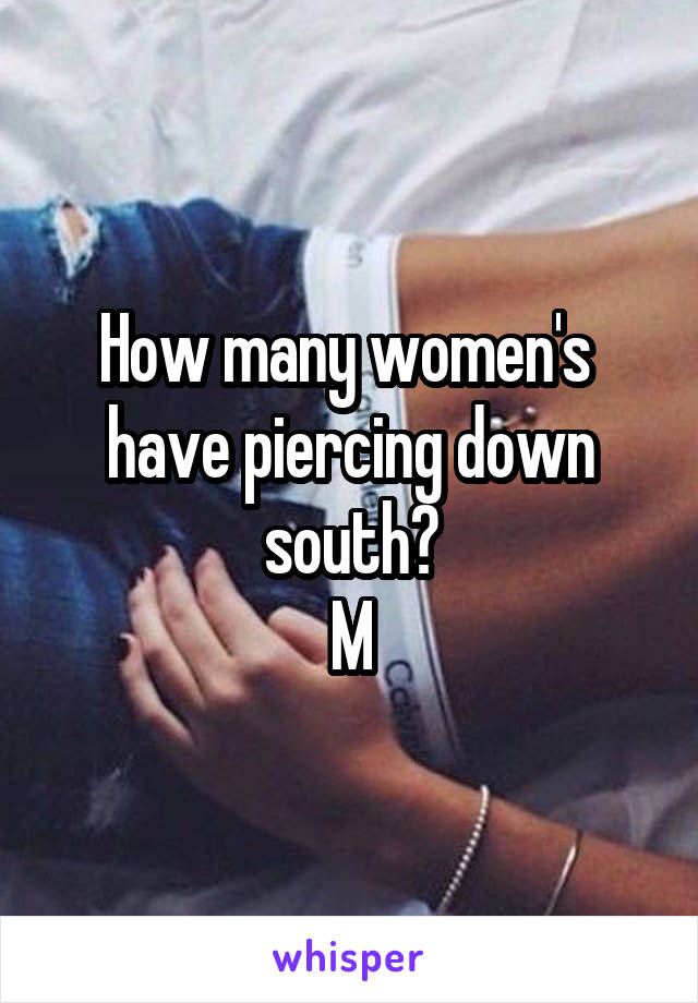How many women's  have piercing down south? M