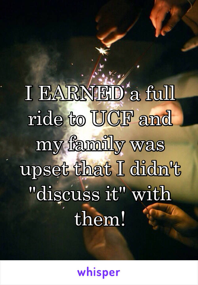 """I EARNED a full ride to UCF and my family was upset that I didn't """"discuss it"""" with them!"""