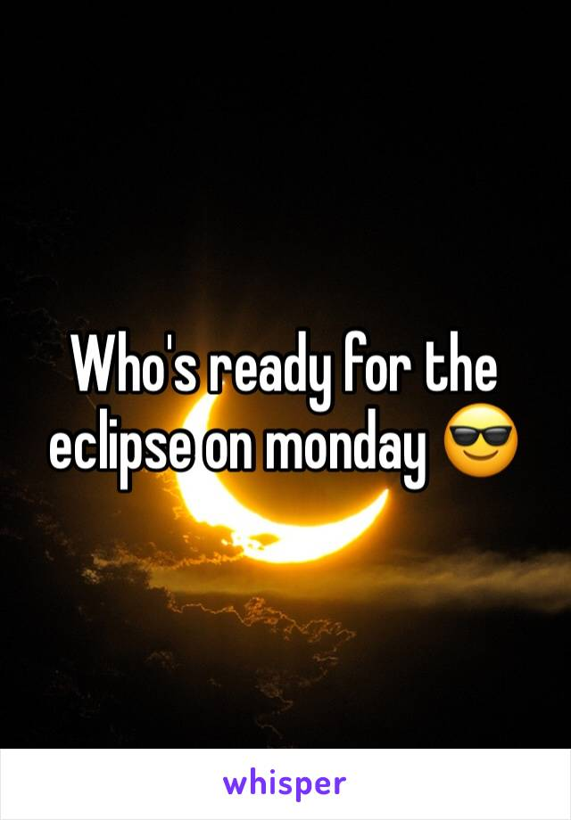 Who's ready for the eclipse on monday 😎