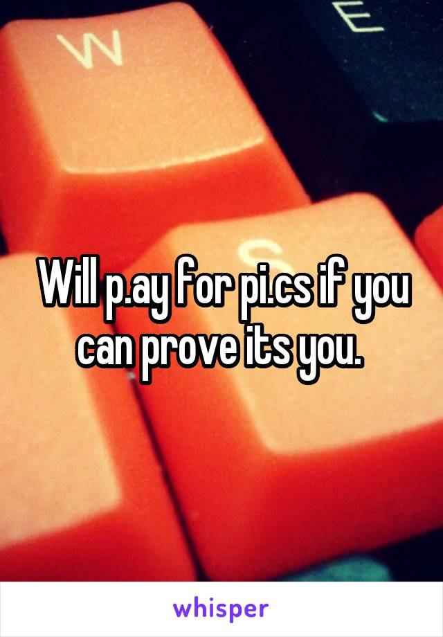 Will p.ay for pi.cs if you can prove its you.