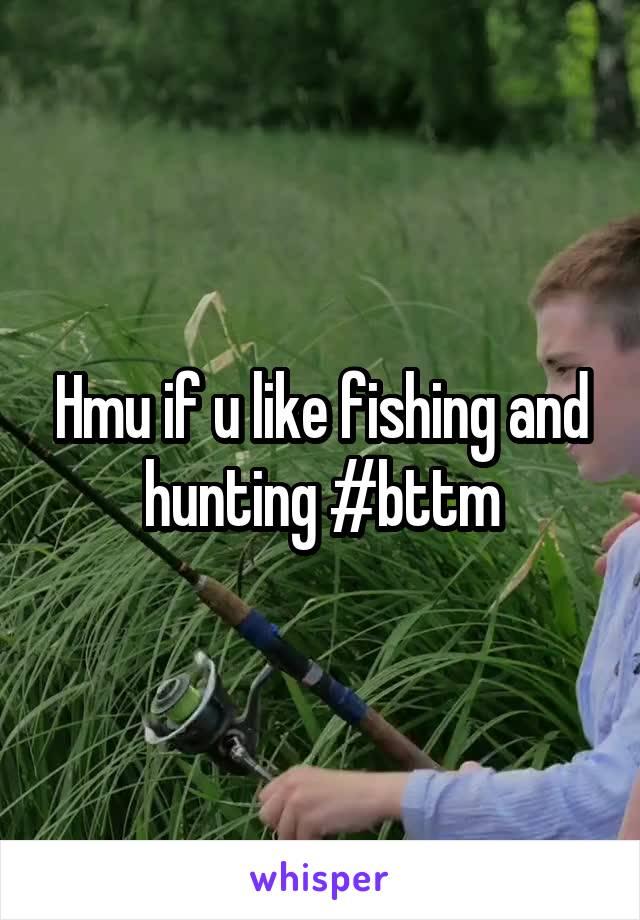 Hmu if u like fishing and hunting #bttm