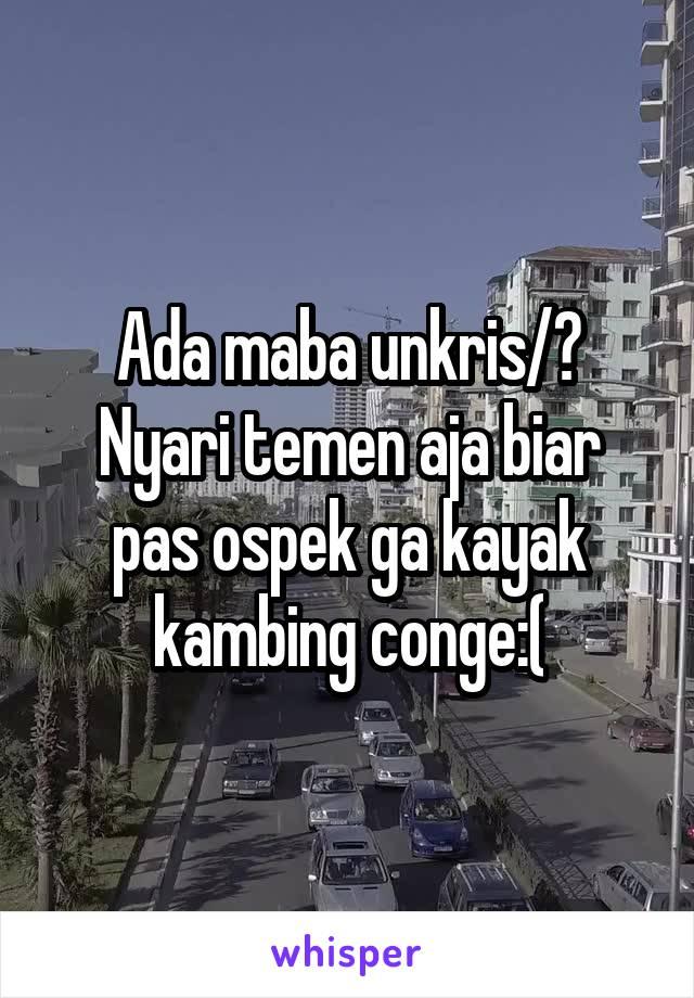 Ada maba unkris/? Nyari temen aja biar pas ospek ga kayak kambing conge:(
