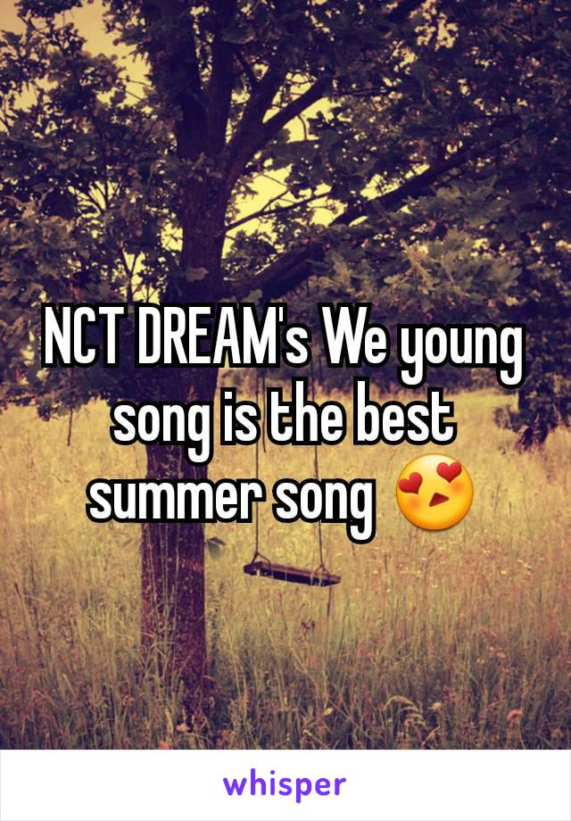NCT DREAM's We young song is the best summer song 😍