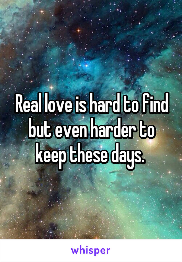 Real love is hard to find but even harder to keep these days.