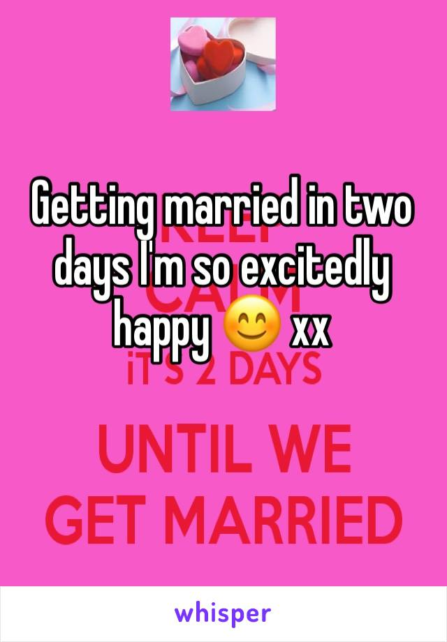 Getting married in two days I'm so excitedly happy 😊 xx