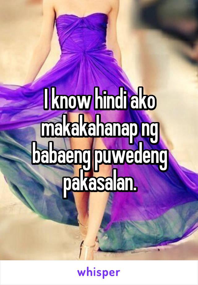 I know hindi ako makakahanap ng babaeng puwedeng pakasalan.
