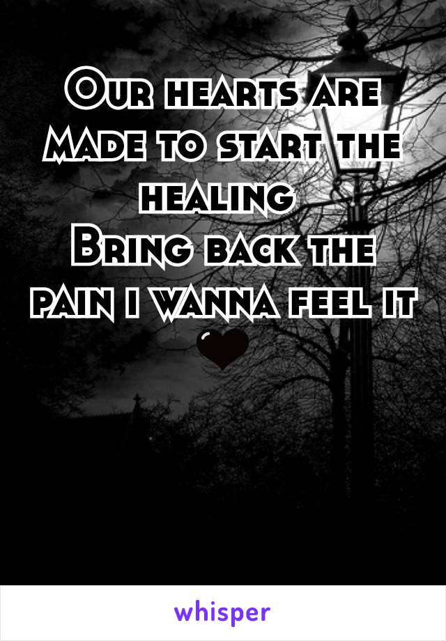 Our hearts are made to start the healing  Bring back the pain i wanna feel it 🖤