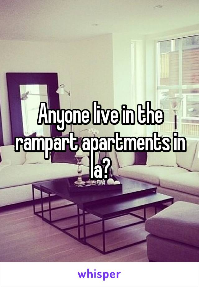 Anyone live in the rampart apartments in la?