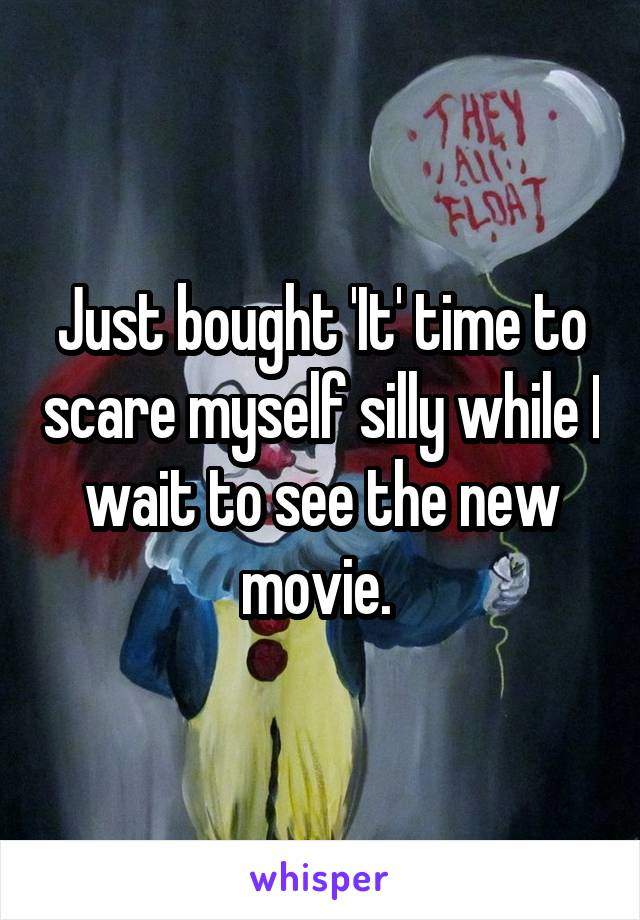 Just bought 'It' time to scare myself silly while I wait to see the new movie.