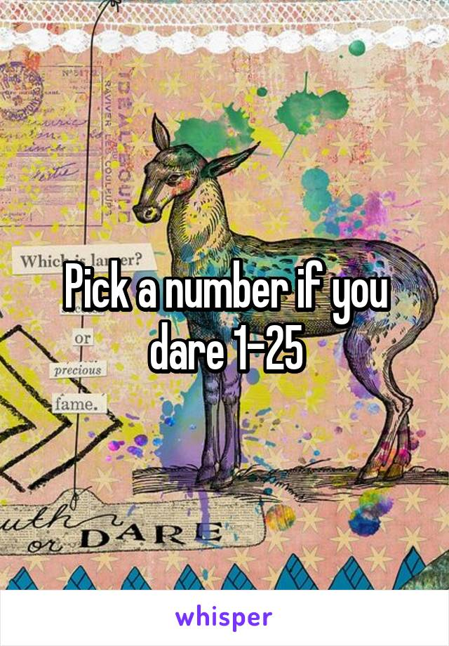 Pick a number if you dare 1-25