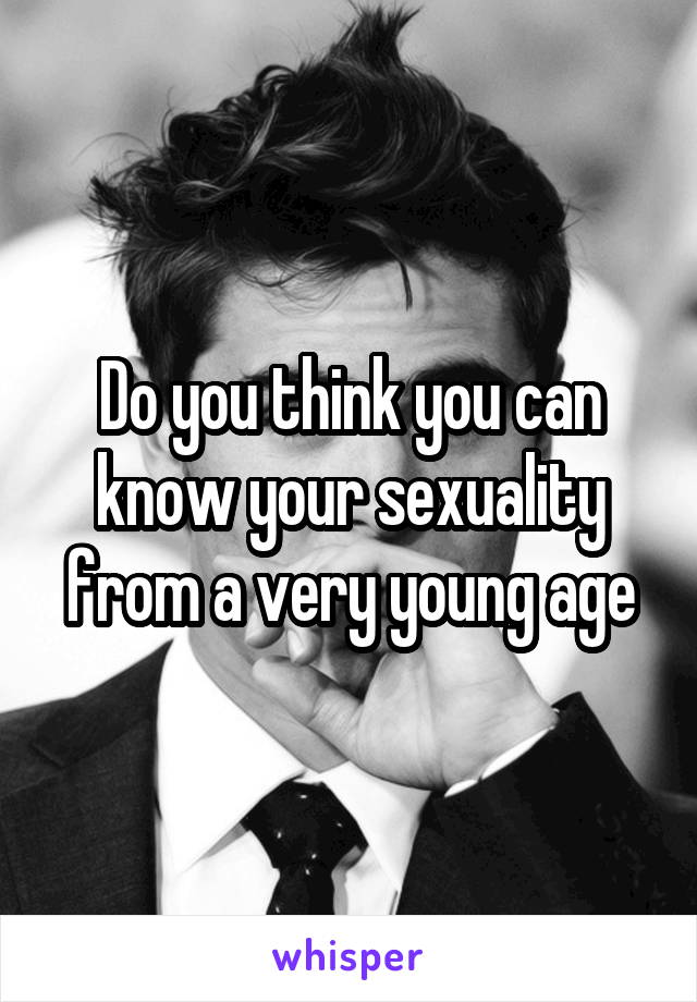 Do you think you can know your sexuality from a very young age