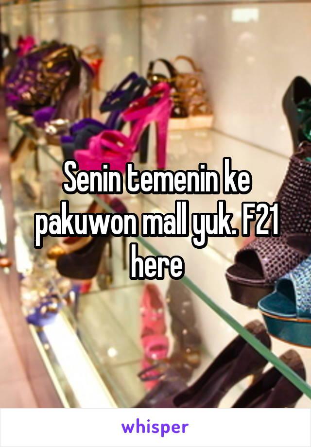 Senin temenin ke pakuwon mall yuk. F21 here