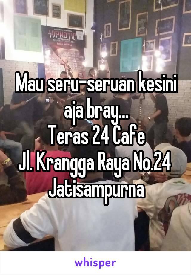 Mau seru-seruan kesini aja bray... Teras 24 Cafe Jl. Krangga Raya No.24  Jatisampurna