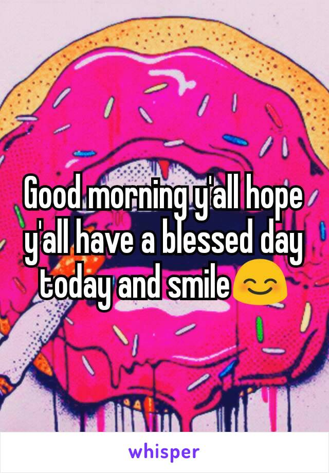 Good morning y'all hope y'all have a blessed day today and smile😊