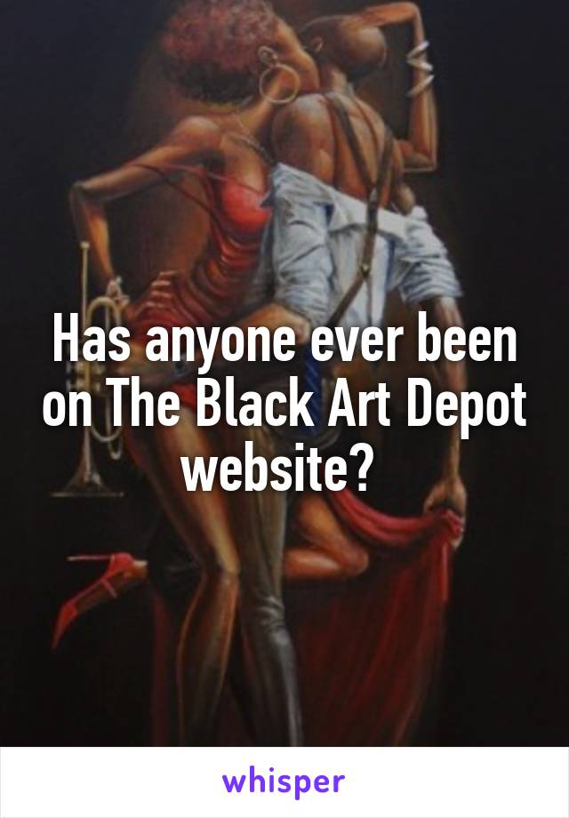 Has anyone ever been on The Black Art Depot website?