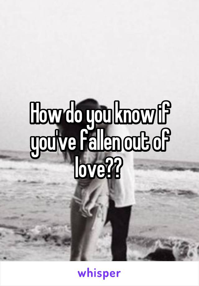 How do you know if you've fallen out of love??