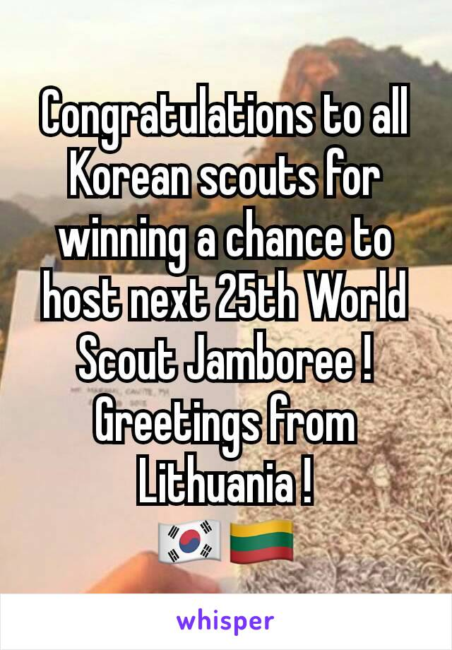 Congratulations to all Korean scouts for winning a chance to host next 25th World Scout Jamboree !  Greetings from Lithuania ! 🇰🇷🇱🇹