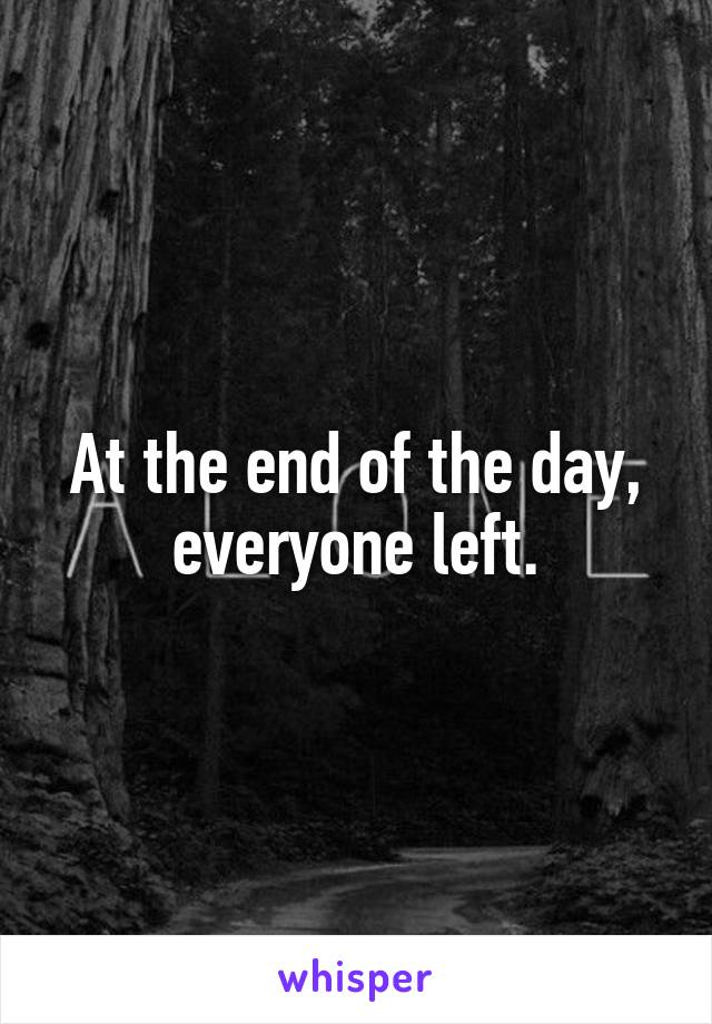 At the end of the day, everyone left.