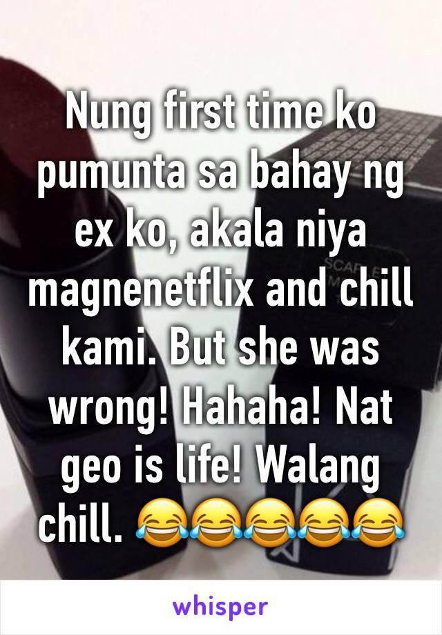 Nung first time ko pumunta sa bahay ng ex ko, akala niya magnenetflix and chill kami. But she was wrong! Hahaha! Nat geo is life! Walang chill. 😂😂😂😂😂