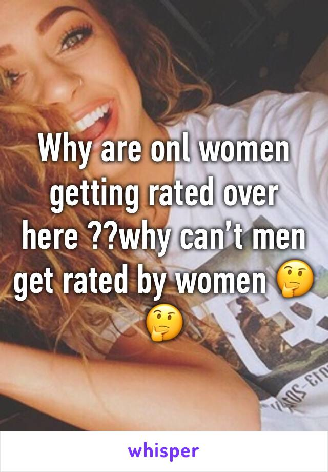Why are onl women getting rated over here ??why can't men get rated by women 🤔🤔