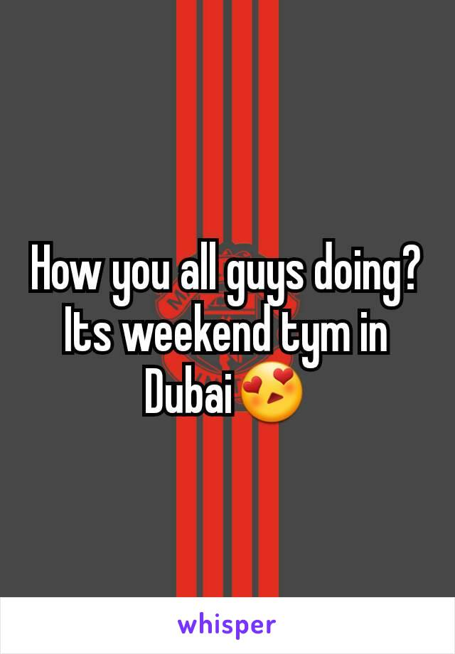 How you all guys doing? Its weekend tym in Dubai😍