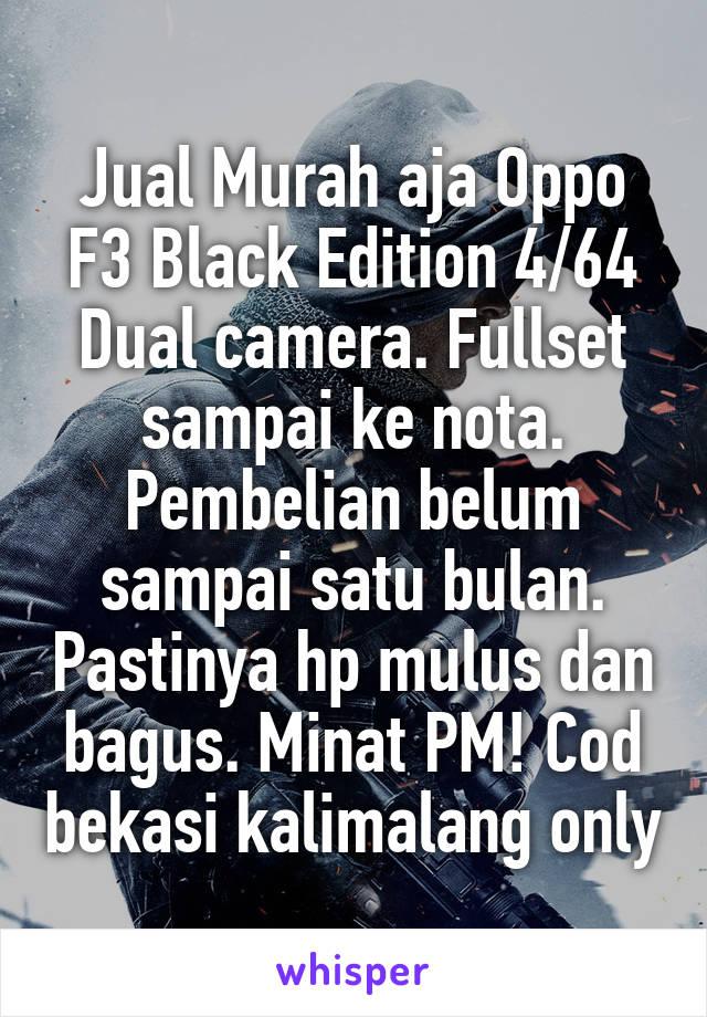Jual Murah aja Oppo F3 Black Edition 4/64 Dual camera. Fullset sampai ke nota. Pembelian belum sampai satu bulan. Pastinya hp mulus dan bagus. Minat PM! Cod bekasi kalimalang only