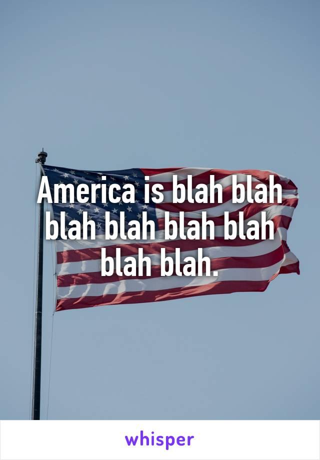 America is blah blah blah blah blah blah blah blah.