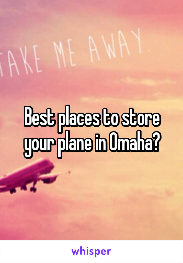 Best places to store your plane in Omaha?