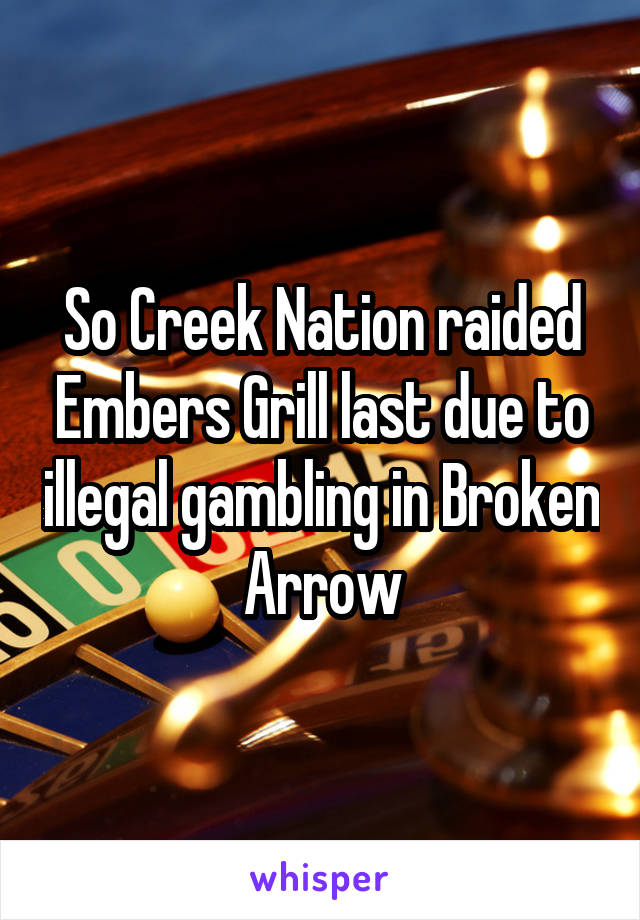 So Creek Nation raided Embers Grill last due to illegal gambling in Broken Arrow
