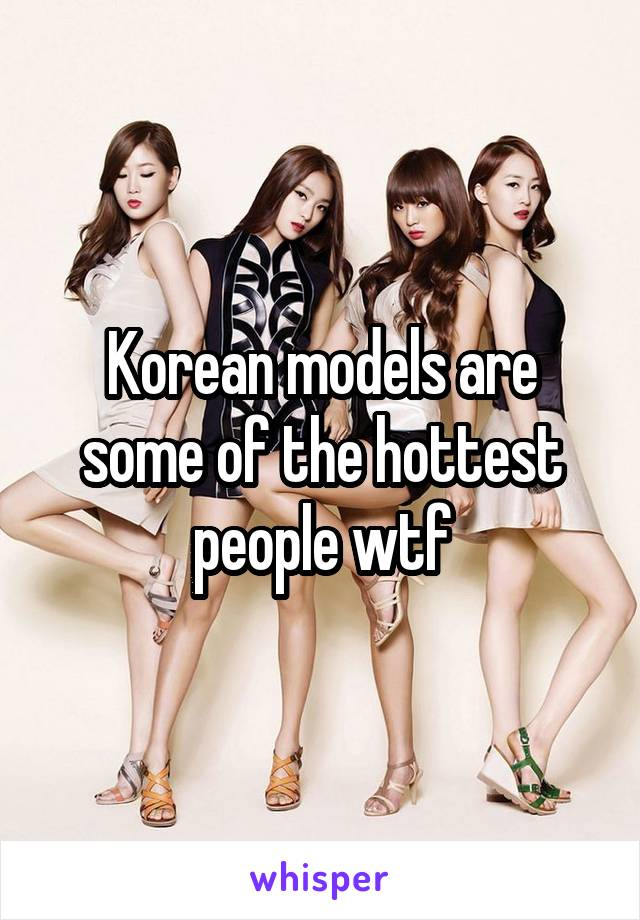 Korean models are some of the hottest people wtf