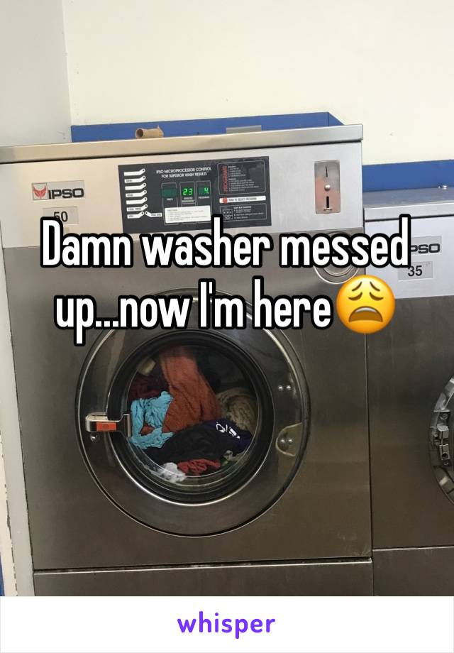 Damn washer messed up...now I'm here😩