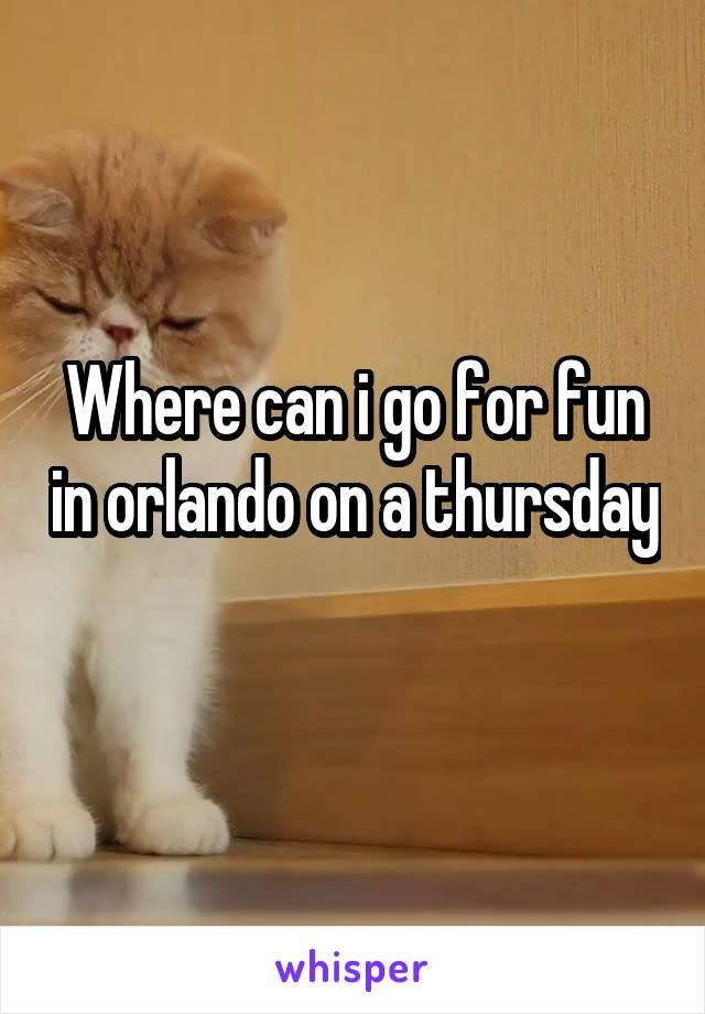 Where can i go for fun in orlando on a thursday