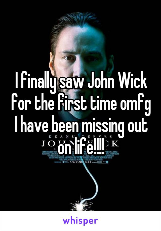 I finally saw John Wick for the first time omfg I have been missing out on life!!!!