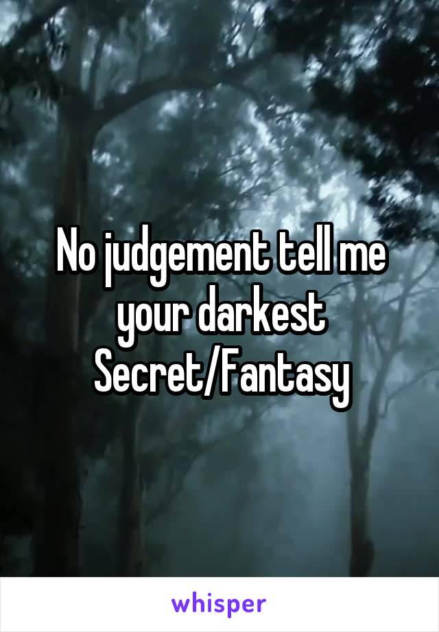 No judgement tell me your darkest Secret/Fantasy