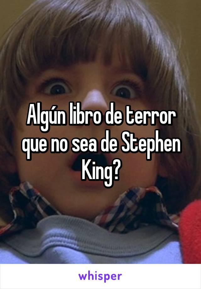Algún libro de terror que no sea de Stephen King?