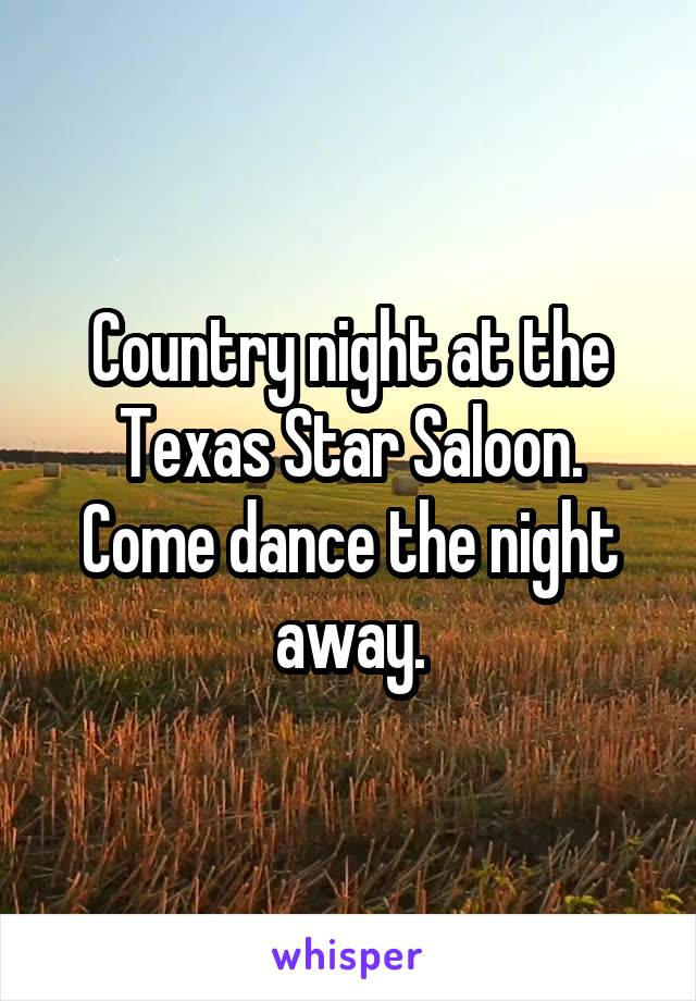 Country night at the Texas Star Saloon. Come dance the night away.