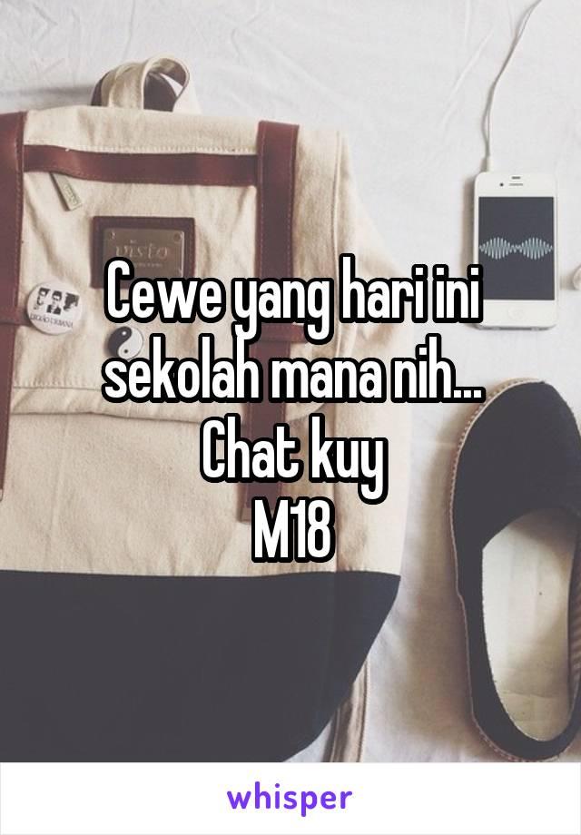 Cewe yang hari ini sekolah mana nih... Chat kuy M18