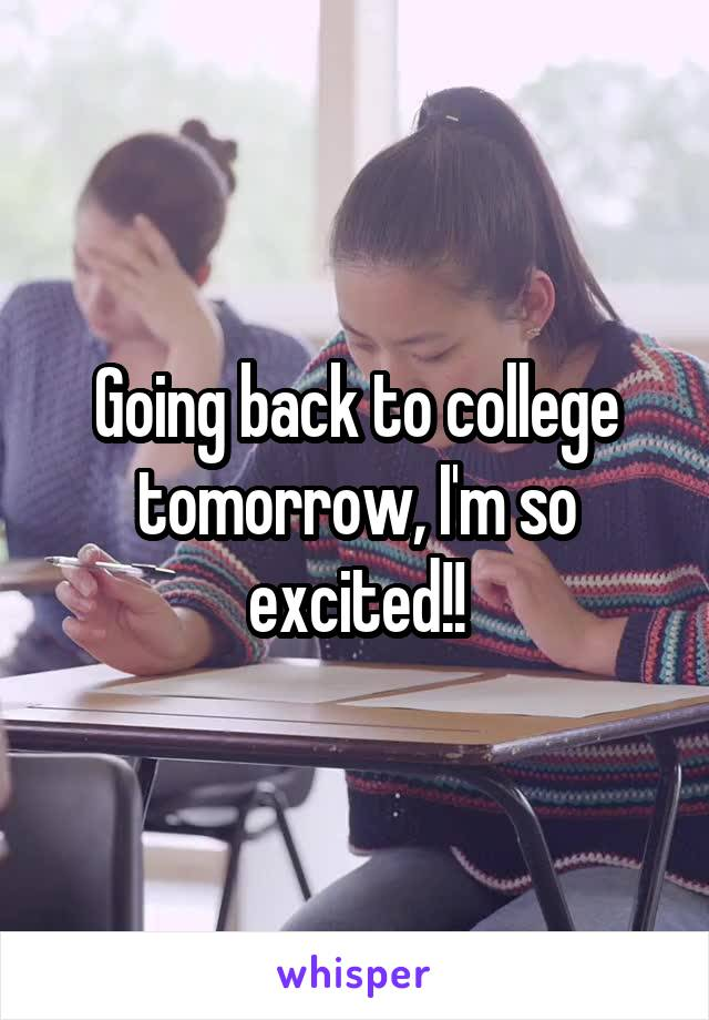 Going back to college tomorrow, I'm so excited!!