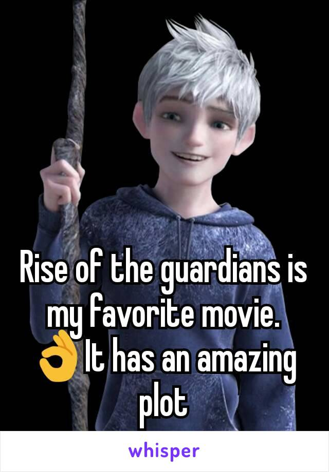 Rise of the guardians is my favorite movie. 👌It has an amazing plot
