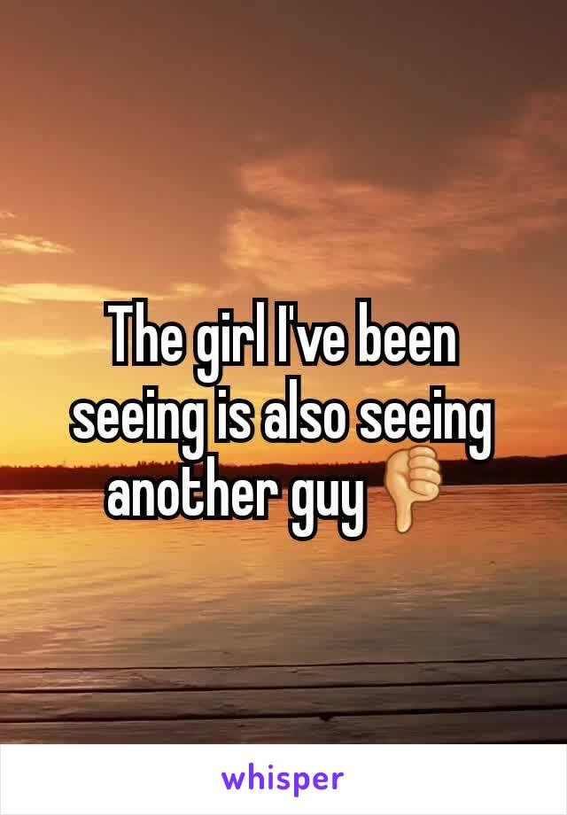 The girl I've been seeing is also seeing another guy👎