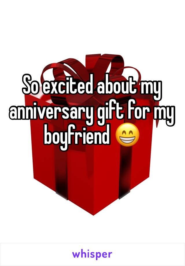So excited about my anniversary gift for my boyfriend 😁