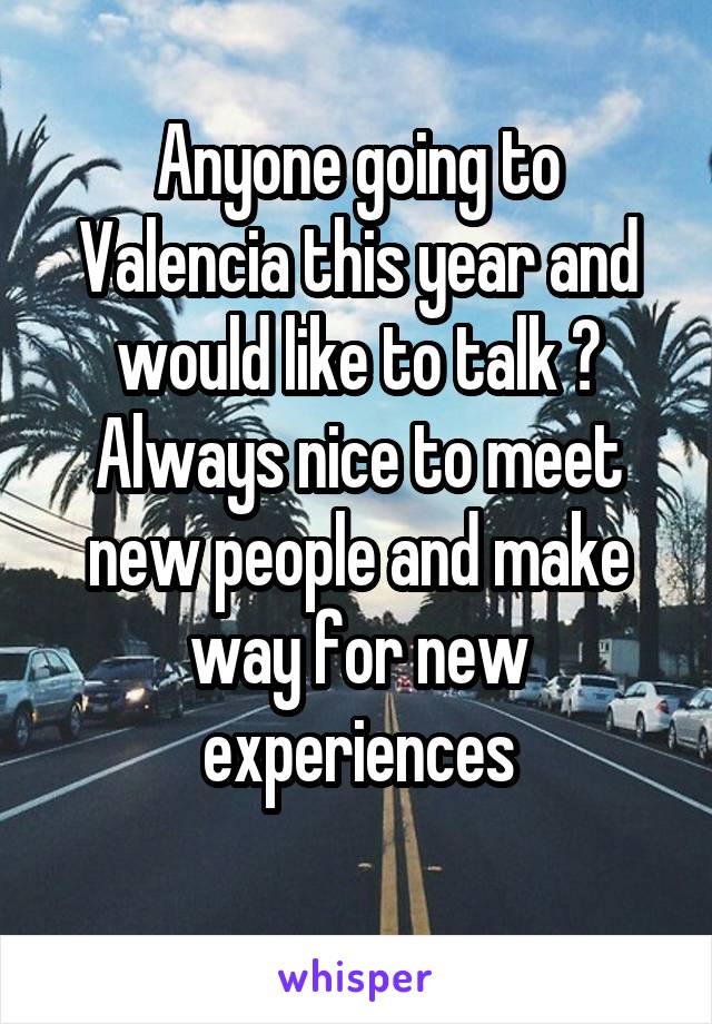 Anyone going to Valencia this year and would like to talk ? Always nice to meet new people and make way for new experiences
