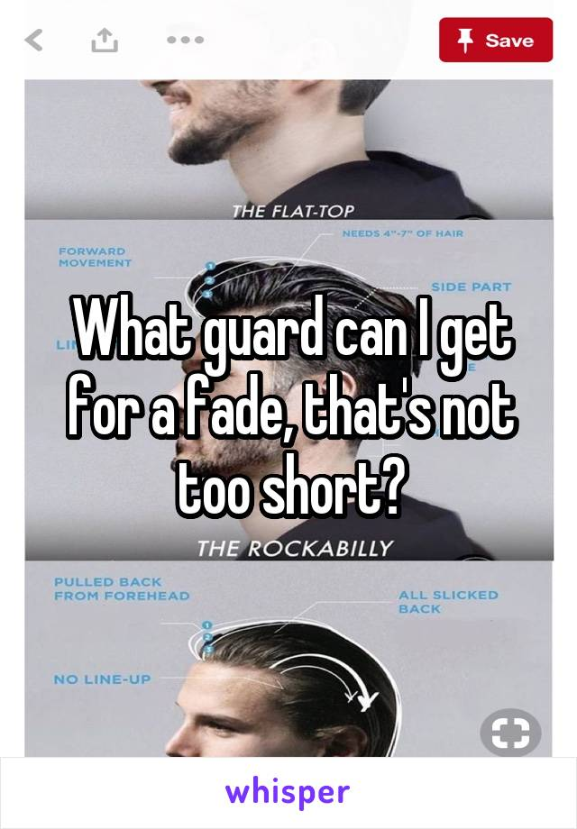 What guard can I get for a fade, that's not too short?
