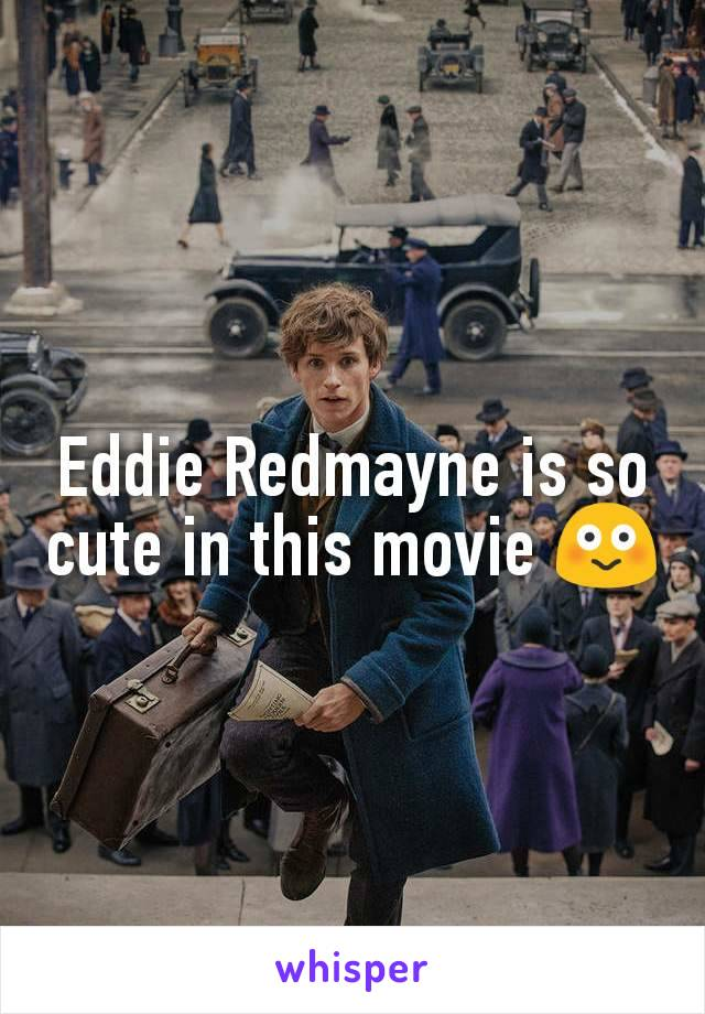 Eddie Redmayne is so cute in this movie 😳