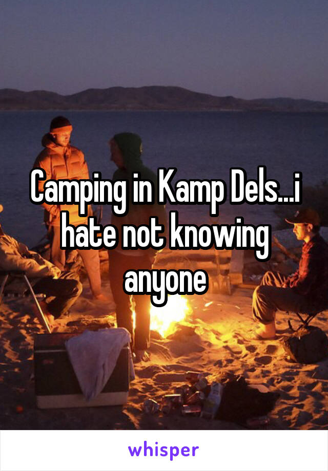 Camping in Kamp Dels...i hate not knowing anyone