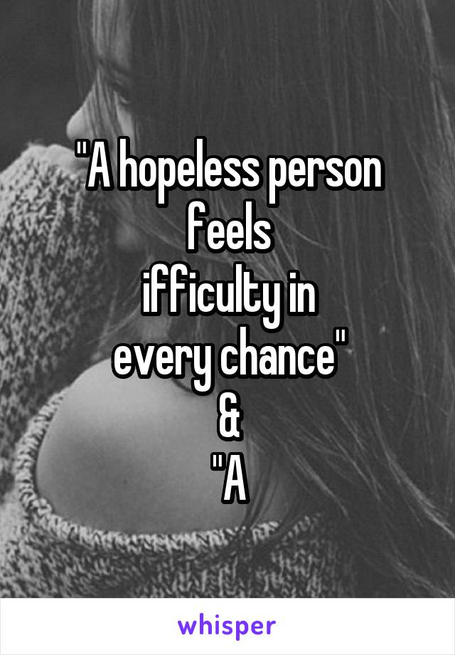"""A hopeless person feels