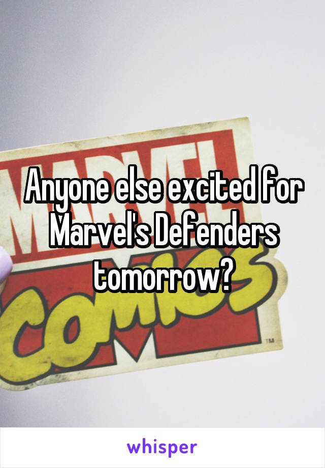 Anyone else excited for Marvel's Defenders tomorrow?